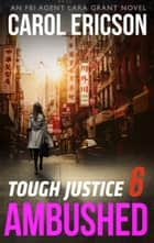 Tough Justice: Ambushed (Part 6 of 8) ebook by Carol Ericson
