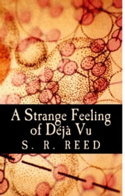 A Strange Feeling of Deja Vu ebook by S.R. Reed