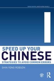 Speed Up Your Chinese - Strategies to Avoid Common Errors ebook by Shin Yong Robson