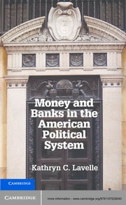 Money and Banks in the American Political System ebook by Professor Kathryn C. Lavelle