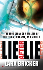 Lie After Lie - The True Story of A Master of Deception, Betrayal, and Murder ebook by Lara Bricker