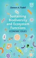 Sustaining Biodiversity and Ecosystem Functions - Economic Issues ebook by Clement A. Tisdell