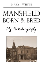 Mansfield Born & Bred ebook by Mary White
