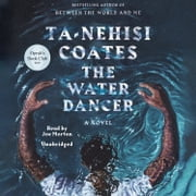 The Water Dancer (Oprah's Book Club) - A Novel audiobook by Ta-Nehisi Coates
