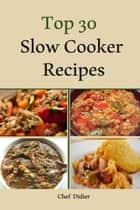 Top 30 Slow Cooker Recipes eBook by Chef Didier
