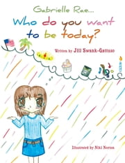 Gabrielle Rae… - Who do you want to be today? ebook by Jill Swank-Gattuso