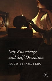Self-Knowledge and Self-Deception ebook by Hugo Strandberg