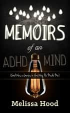 Memoirs of an ADHD Mind - God was a Genius in the Way He Made Me ebook by