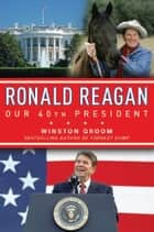Ronald Reagan Our 40th President ebook by Winston Groom