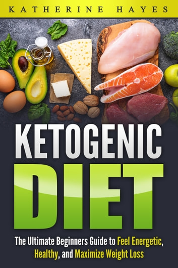 Ketogenic Diet Bible: The Ultimate Ketogenic Guide to Feel Energetic, Healthy, and Maximize Weight Loss The Easy Way 電子書籍 by RandomPressLLC