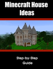 Minecraft House/Structure Ideas: A collection of blueprints for great house ideas in this Minecraft house guide ebook by Gremlin