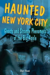Haunted New York City: Ghosts and Strange Phenomena of the Big Apple ebook by Cheri Revai