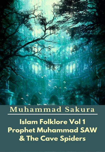 Islam Folklore Vol 1 Prophet Muhammad SAW And The Cave Spider eBook by Muhammad Sakura