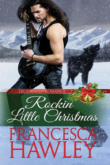Rockin' Little Christmas - True Mated Romance, #2 ebook by Francesca Hawley
