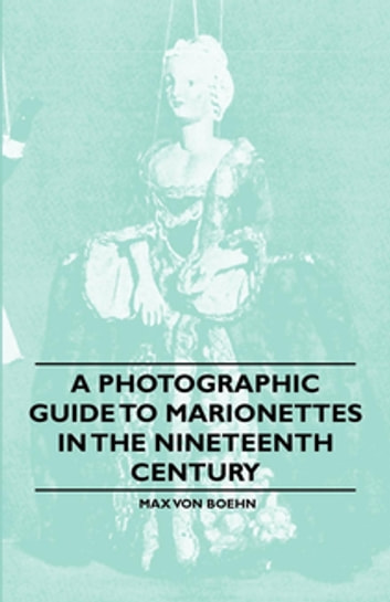 A Photographic Guide to Marionettes in the Nineteenth Century ebook by Max von Boehn