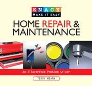 Knack Home Repair & Maintenance - An Illustrated Problem Solver ebook by Terry Meany