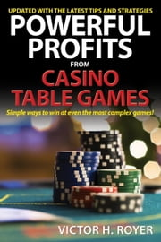 Powerful Profits From Casino Table Games ebook by Victor H. Royer