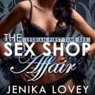 The Sex Shop Affair - Lesbian First Time Sex audiobook by Jenika Lovey