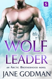 Wolf Leader - A Shifter Romance (Arctic Brotherhood, Book 6) ebook by Jane Godman