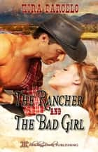 The Rancher and the Bad Girl ebook by Kira Barcelo