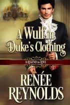 A Wulf in Duke's Clothing - A Legend to Love, #6 ebook by Renée Reynolds