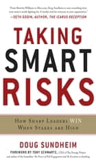Taking Smart Risks: How Sharp Leaders Win When Stakes are High - How Sharp Leaders Win When Stakes are High (EBOOK) ebook by Doug Sundheim