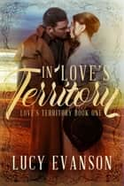 In Love's Territory - Love's Territory, #1 ebook by Lucy Evanson