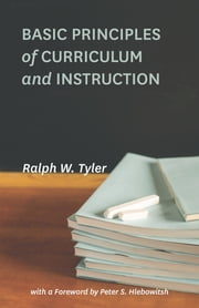 Basic Principles of Curriculum and Instruction ebook by Ralph W. Tyler,Peter S. Hlebowitsh
