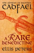 A Rare Benedictine: The Advent Of Brother Cadfael eBook by Ellis Peters