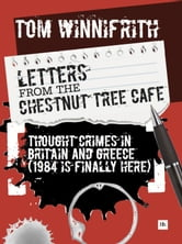 Letters from the Chestnut Tree Cafe - Thought crimes in Britain and Greece (1984 is finally here) ebook by Tom Winnifrith