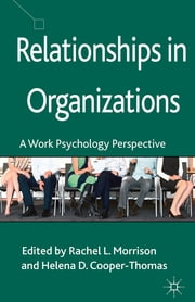 Relationships in Organizations - A Work Psychology Perspective ebook by Rachel Morrison,Helena Cooper-Thomas