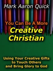 You Can Be A More Creative Christian ebook by Mark Aaron Quick