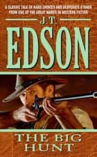The Big Hunt ebook by J. T. Edson