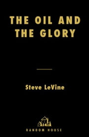 The Oil and the Glory - The Pursuit of Empire and Fortune on the Caspian Sea ebook by Steve Levine