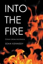 Into the Fire - Poems from Australia ebook by Sean Kennedy