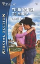 Your Ranch or Mine? ebook by Cindy Kirk