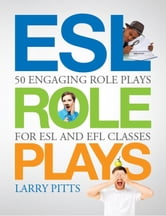 ESL Role Plays: 50 Engaging Role Plays for ESL and EFL Classes ebook by Larry Pitts