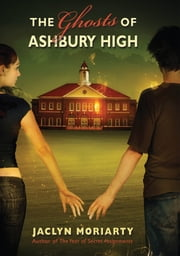 The Ghosts Of Ashbury High ebook by Jaclyn Moriarty
