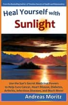 Heal Yourself with Sunlight ebook by Andreas Moritz