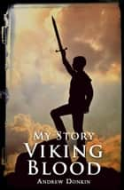 My Story: Viking Blood ebook by Andrew Donkin