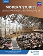 Higher Modern Studies for CfE: Democracy in Scotland and the UK ebook by Frank Cooney, David Sheerin, Gary Hughes