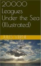20000 Leagues Under the Sea (Illustrated) ebook by Jules Verne