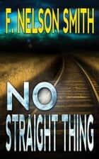 No Straight Thing ebook by F. Nelson Smith