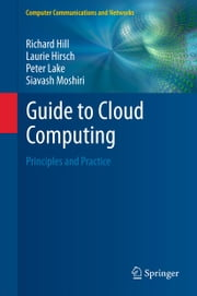 Guide to Cloud Computing - Principles and Practice ebook by Richard Hill,Laurie Hirsch,Peter Lake,Siavash Moshiri