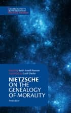 Nietzsche: On the Genealogy of Morality and Other Writings ebook by Friedrich Nietzsche, Keith Ansell-Pearson, Carol Diethe