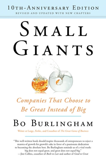 Small Giants - Companies That Choose to Be Great Instead of Big, 10th-Anniversary Edition ebook by Bo Burlingham
