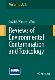 Reviews of Environmental Contamination and Toxicology Volume 226 ebook by David M. Whitacre