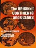 The Origin of Continents and Oceans ebook by Alfred Wegener