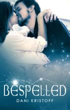 Bespelled ebook by Dani Kristoff