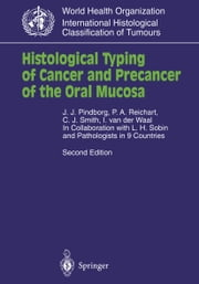 Histological Typing of Cancer and Precancer of the Oral Mucosa - In Collaboration with L.H.Sobin and Pathologists in 9 Countries ebook by L.H. Sobin,J.J. Pindborg,P.A. Reichart,C.J. Smith,I. van der Waal